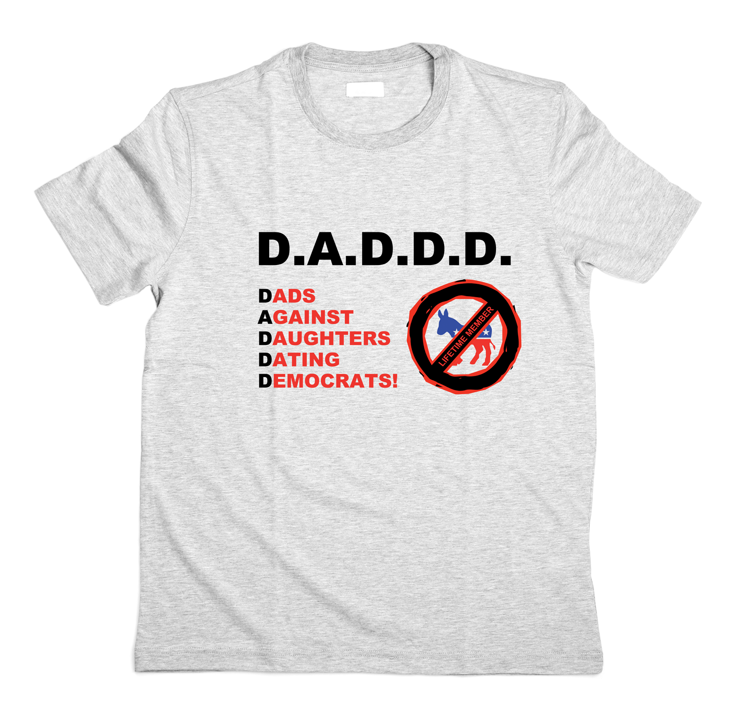 8c2d5756f89 D.A.D.D.D. Dads Against Daughters Dating Democrats T-Shirt (MADE IN TH -  Keep and Bear Store