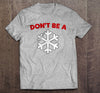 Don't Be a Snowflake T-shirt (MADE IN THE USA)