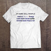 If Guns Kill People T-Shirt (Made in The USA)