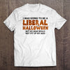 Liberal for Halloween Conservative T-Shirt (MADE IN THE USA)
