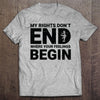 My Rights Don't End Where Your Feelings Begin T-shirt (MADE IN THE USA)