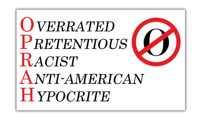 OPRAH Overrated Pretentious Racist Anti-American Hypocrite Bumper Sticker (MADE IN THE USA)