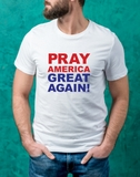 Pray America Great Again T-Shirt (MADE IN THE USA)