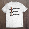 More Jobs No Jobs T-Shirt