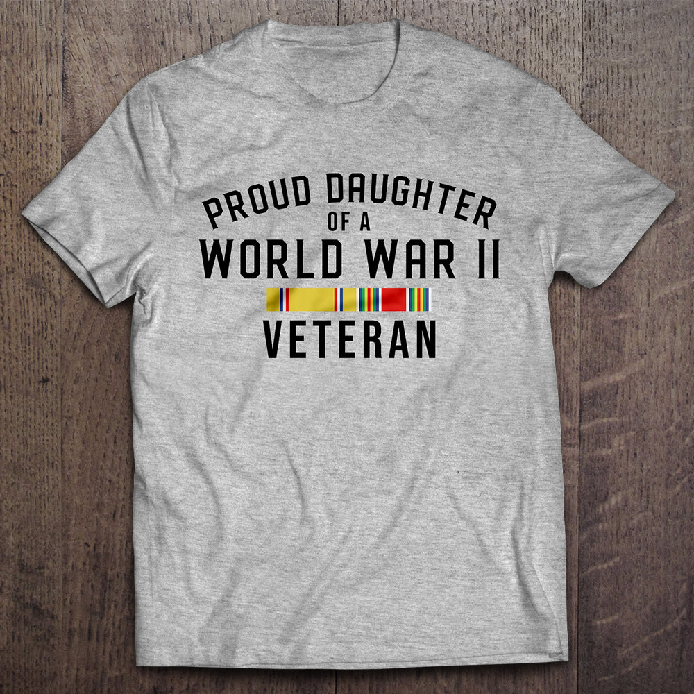 Proud Daughter of a WWII Veteran T-shirt (MADE IN THE USA) - Keep and Bear  Store 6b1ec365280a