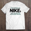 I Returned My NIKEs T-Shirt (Made in the USA)
