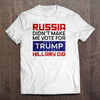 Russia Didn't Make Me Vote For Trump Hillary Did Conservative T-Shirt (MADE IN THE USA)