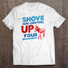 Shove Gun Control Up Your A$$ T-Shirt
