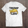 Trump Life T-Shirt (Made in the USA)
