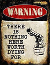 Warning There is Nothing Here Worth Dying For (metal sign)