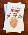 """I Would Never Deport You"" Greeting Card"