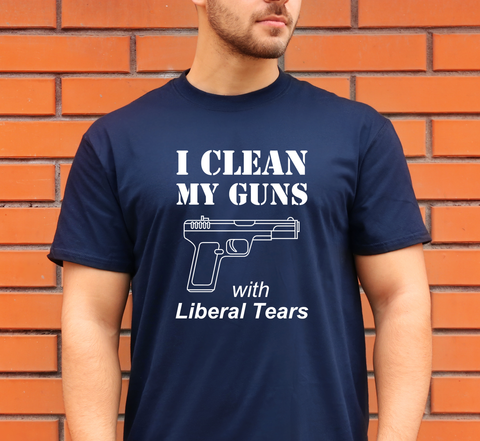 I Clean My Gun with Liberal Tears T-Shirt (MADE IN THE USA)
