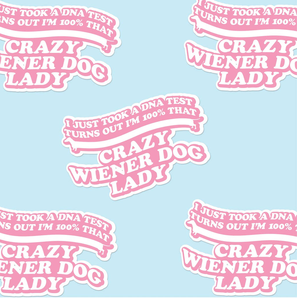100% that crazy wiener dog lady sticker