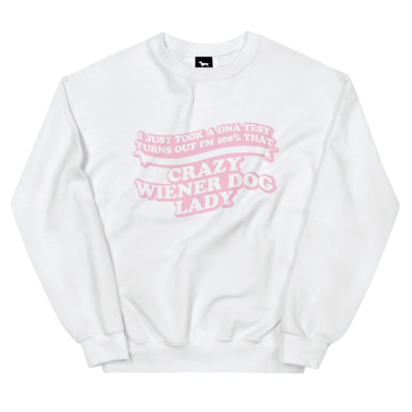 100% that crazy wiener dog lady sweatshirt by bean goods!