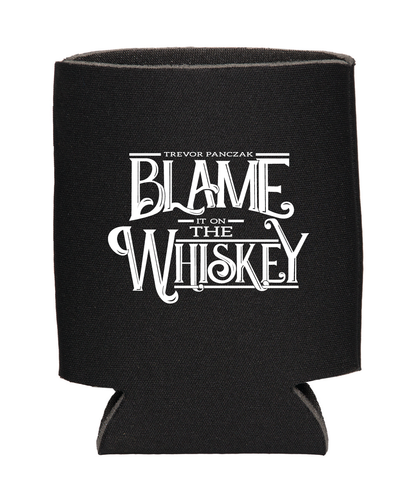 Blame it on the Whiskey Koozie
