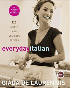 Everyday Italian: 125 Simple and Delicious Recipes Cookbook