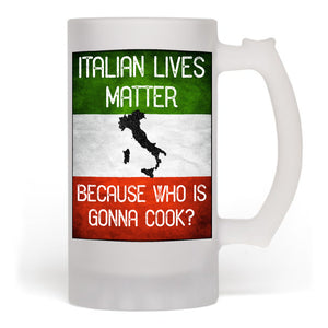 Italian Lives Matter Who is Gonna Cook Funny Beer Mug
