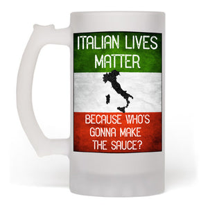 Italian Lives Matter Who's Gonna Make the Sauce Funny Beer Mug