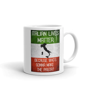 Italian Lives Matter Who's Gonna Make The Pasta Funny Mug - Shop Italy and Sicily Gifts Made in Italy Italian Themed