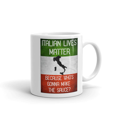 Italian Lives Matter Who's Gonna Make The Sauce Funny Mug - Shop Italy and Sicily Gifts Made in Italy Italian Themed