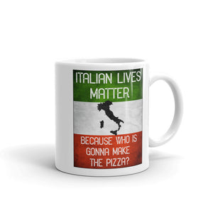 Italian Lives Matter Who's Gonna Make The Pizza Funny Mug - Shop Italy and Sicily Gifts Made in Italy Italian Themed
