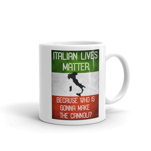 Italian Lives Matter Who's Gonna Make The Cannoli Funny Mug - Shop Italy and Sicily Gifts Made in Italy Italian Themed