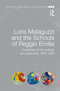 Loris Malaguzzi and the Schools of Reggio Emilia: a Selection of His Writings and Speeches, 1945-1993