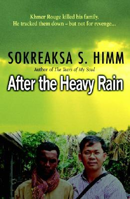 """After the Heavy Rain: The Khmer Rouge Killed His Family. He Tracked Them Down--But Not for Revenge . . ."" by Sokreaksa S. Himm"