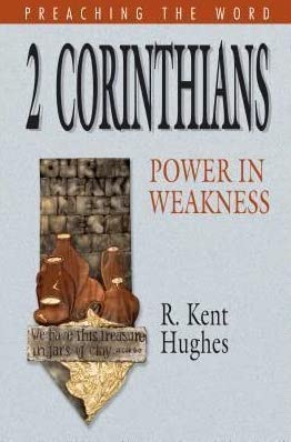 """2 Corinthians: Power in Weakness (Preaching the Word)"" by R. Kent Hughes"