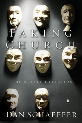 """Faking Church: The Subtle Defection"" by Dan Schaeffer"