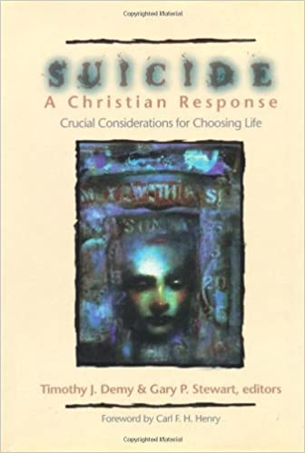 """Suicide: A Christian Response: Crucial Considerations for Choosing Life"" by Timothy J. Demy"