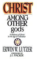 """Christ Among Other gods: A Defense of Christ in an Age of Tolerance"" by Erwin W. Lutzer"