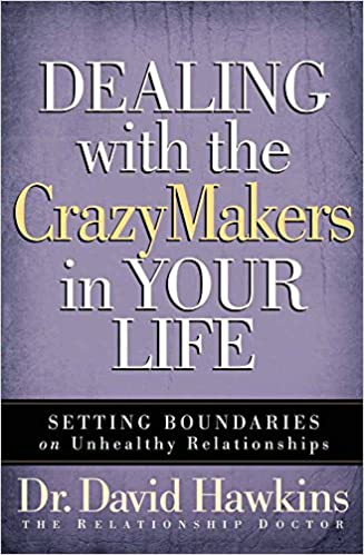 """Dealing with the CrazyMakers in Your Life: Setting Boundaries on Unhealthy Relationships"" by David Hawkins"