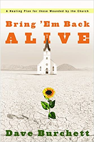 """Bring 'Em Back Alive: A Healing Plan for those Wounded by the Church"" by Dave Burchett"