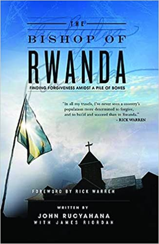 """The Bishop of Rwanda: Finding Forgiveness Amidst a Pile of Bones"" by John Rucyahana, with James Riordan"