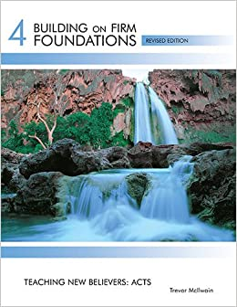 """Building on Firm Foundations Vol 4: Teaching new Believers: Acts"" by Trevor McIlwain"