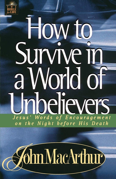 """How to Survive in a World of Unbelievers: Jesus' Words of Encouragement on the Night Before His Death"" by John F. MacArthur Jr."