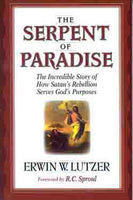 """The Serpent of Paradise: The Incredible Story of How Satan's Rebellion Serves God's Purposes"" by Erwin W. Lutzer"