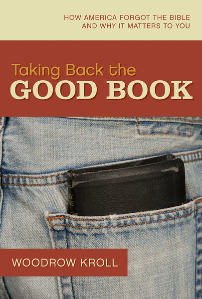 """Taking Back the Good Book: How America Forgot the Bible and Why It Matters to You"" by Woodrow Kroll"