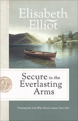 """Secure in the Everlasting Arms: Trusting the God Who Never Leaves Your Side"" by Elisabeth Elliot"
