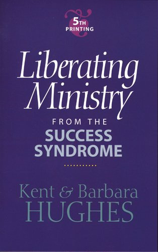 """Liberating Ministry from the Success Syndrome"" by R. Kent Hughes & Barbara Hughes"