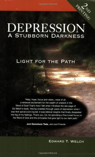 """Depression: A Stubborn Darkness–Light for the Path (Resources for Changing Lives)"" by Edward T. Welch"
