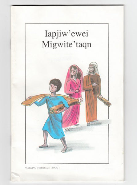 "Walking With Jesus • Book 1 ""Iapjiw' ewe Migwite'taqn"""