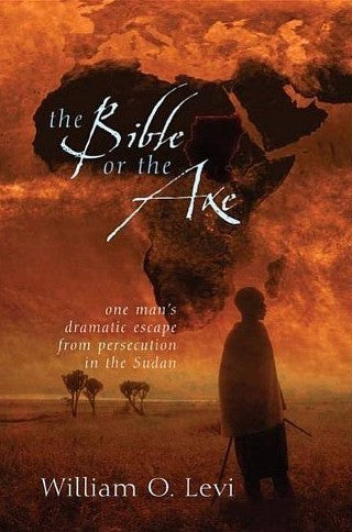 """The Bible or the Axe: One Man's Dramatic Escape From Persecution in the Sudan"" by William O. Levi"