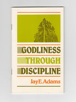 """Godliness Through Discipline"" by Jay E. Adams"