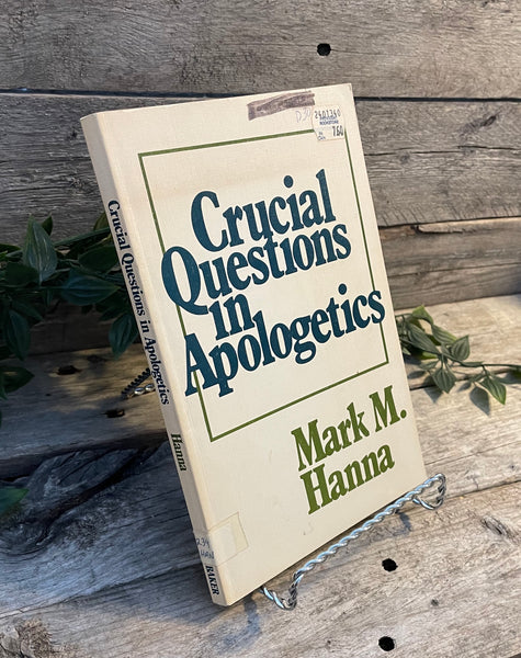 """Crucial Questions in Apologetics"" by Mark M. Hanna"