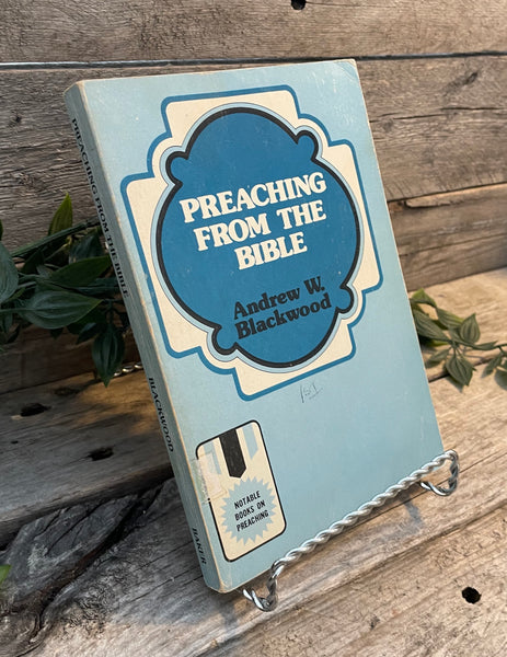 """Preaching From the Bible"" by Andrew W. Blackwood"