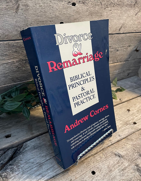 """Divorce & Remmarriage: Biblical Principles & Pastoral Practice"" by Andrew Cornes"