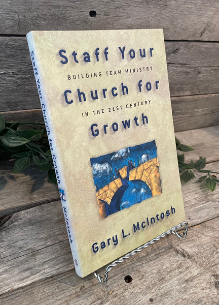 """Staff Your Church For Growth: Building Team Ministry in the 21st Century"" by Gary L. McIntosh"