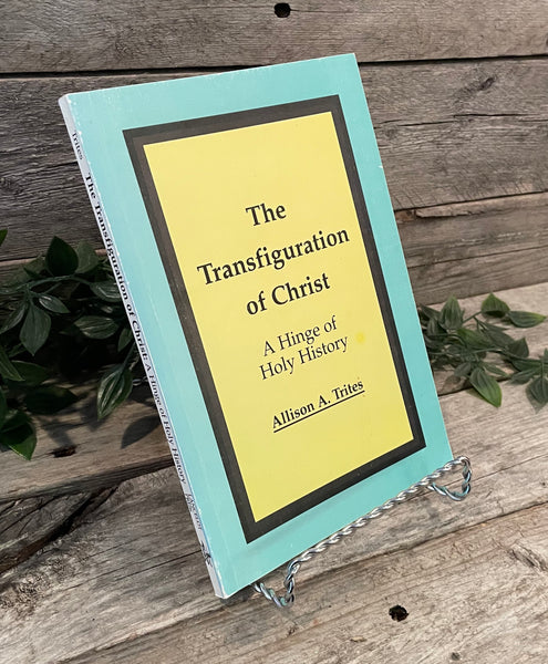 """The Transfiguration of Christ: A Hinge of Holy History"" by Allison A. Trites"
